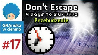 Don't Escape: 4 Days to Survive PL #17 | Burzliwa walka z czasem! [2/2]
