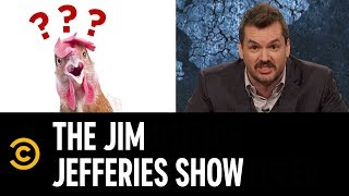 Jim Unveils a Far-Reaching Conspiracy Theory About Chickens  - The Jim Jefferies Show