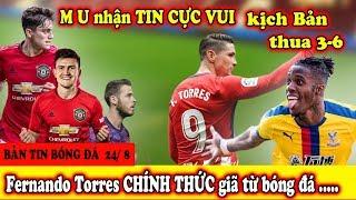 🔥Tin Bóng Đá 24/8 : M U Đón Tin Vui bất Ngờ   Chính Thức Fernando Torres giã từ bóng đá
