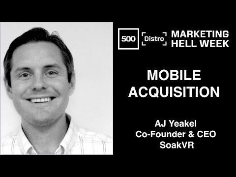 [500Distro] Mobile Acquisition with AJ Yeakel