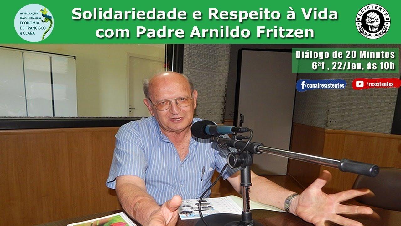 Solidariedade e Respeito à Vida, com Padre Arnildo Fritzen
