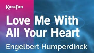 Download Love Me With All Your Heart - Engelbert Humperdinck | Karaoke Version | KaraFun