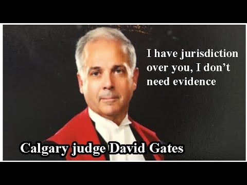 Jan 6 - Calgary Judge  David Gates Claims He Doesn Need Evidence to Support His Claims
