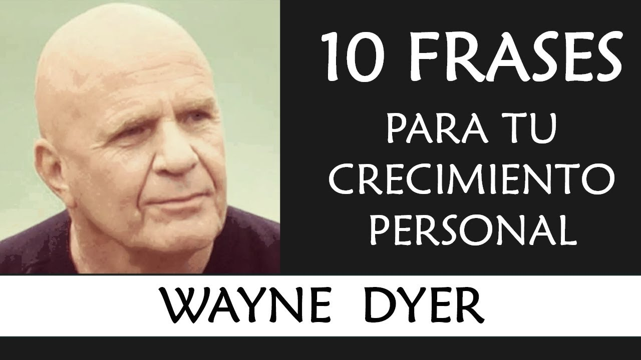 10 Frases De Wayne Dyer Imprescindibles En Tu Crecimiento Personal
