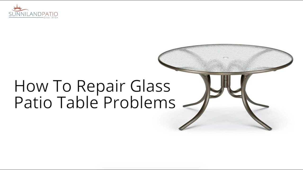 how to repair glass patio table problems
