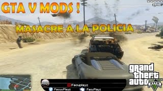 GTA V MODS ! Masacre a la policia