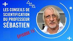 Les Les Conseils de Scientification du Professeur Sébastien - Épisode 15