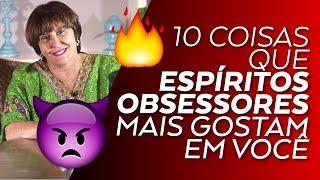 10 Coisas que os ESPÍRITOS OBSESSORES mais gostam em você por Márcia Fernandes