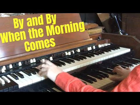 By and By When the Morning Comes (Hammond C3)