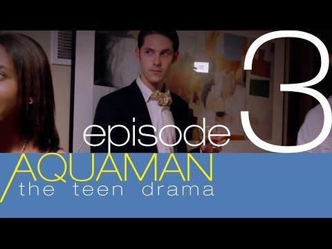 AQUAMAN: THE TEEN DRAMA Episode 3