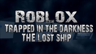Roblox Trapped In The Darkness: The Lost Ship