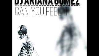 DJ Ariana Gomez - Can You Feel It (Original Mix)