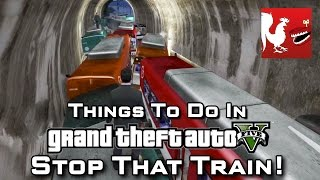 Things to Do In GTAV – Stop That Train!