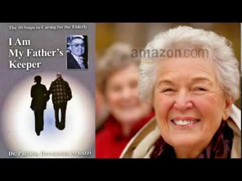 """I Am My Father's Keeper. The 10 Steps to Caring for the Elderly"" by Dr. Patricia Hernandez Arnazzi"