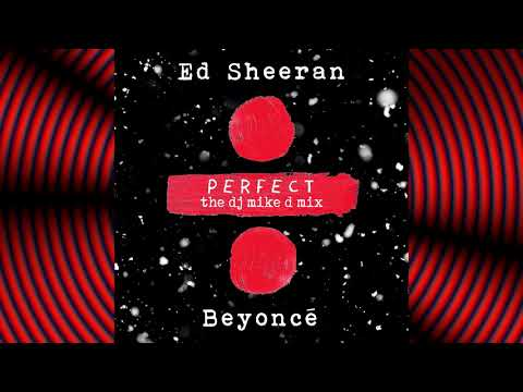 "Ed Sheeran ft. Beyonce ""Perfect"" Duet, The Dj Mike D Mix"