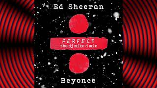 "Video Ed Sheeran ft. Beyonce ""Perfect"" Duet, The Dj Mike D Mix download MP3, 3GP, MP4, WEBM, AVI, FLV Maret 2018"