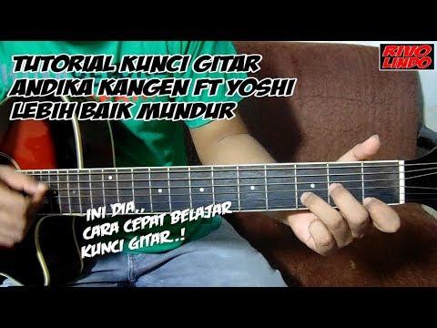 Andika kangen feat yoshi lebih baik mundur tutorial kunci gitar asli