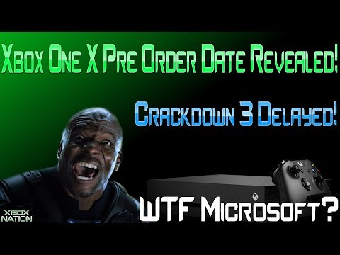 Xbox One X Pre-Order Date FINALLY REVEALED! Crackdown 3 Delayed, WTF Is Microsoft Doing?