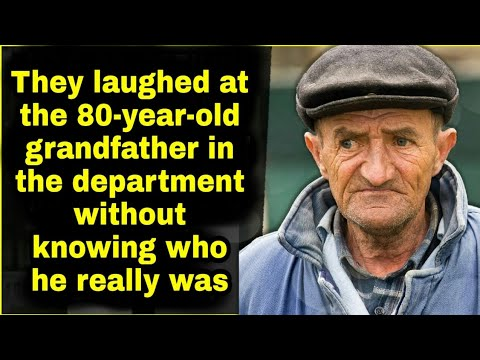 They laughed at the 80-year-old grandfather in the department without knowing who he really was