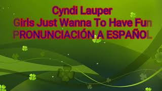Cyndi Lauper-Girls Just Wanna To Have Fun (PRONUNCIACIÓN A ...
