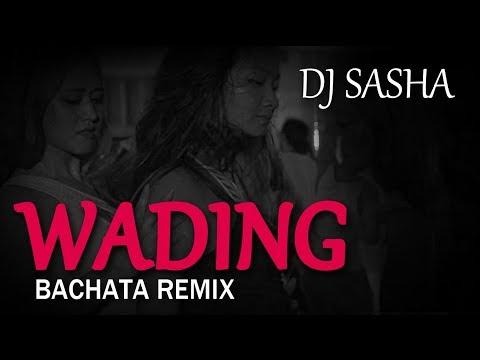 Wading - Sensual Bachata Remix 2017 - DJ Sasha