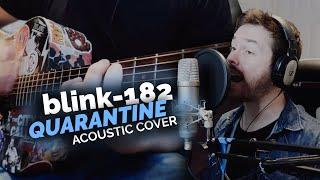 blink-182 - Quarantine (Acoustic Cover)