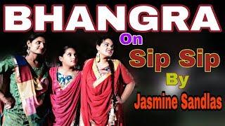 Bhangra On II Sip Sip II Jasmine Sandlas II Garry Sandhu II Folk bhangra Studio 2018