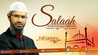 SALAAH -  THE PROGRAMMING TOWARDS RIGHTEOUSNESS | LECTURE + Q & A | DR ZAKIR NAIK