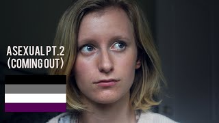 ASEXUAL (pt.2) | coming out.