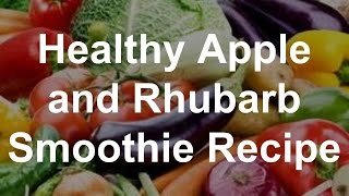Healthy Apple and Rhubarb Smoothie Recipe
