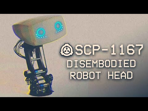 SCP-1167 - Disembodied Robot Head 🤖 : Object Class: Euclid : Automaton SCP