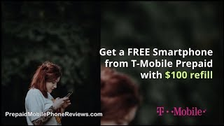 Get a FREE Smartphone from T-Mobile Prepaid with $100 refill