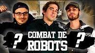 COMBAT DE ROBOTS ! #3