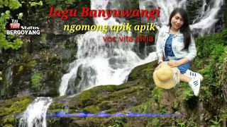 LIRIK LAGU NGOMONG APIK APIK/BANYUWANGI/(VOC.vita Alvian)