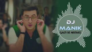 Galti Se Mistake Remix Jagga Jasoos DJ Manik 2017
