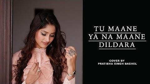 Tu Maane Ya Na Maane Dildara   Pratibha Singh Baghel   Wadali Brothers    Hindi Cover Song