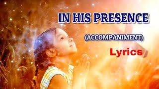 In His Presence Lyrics | Piano | Accompaniment | Minus One