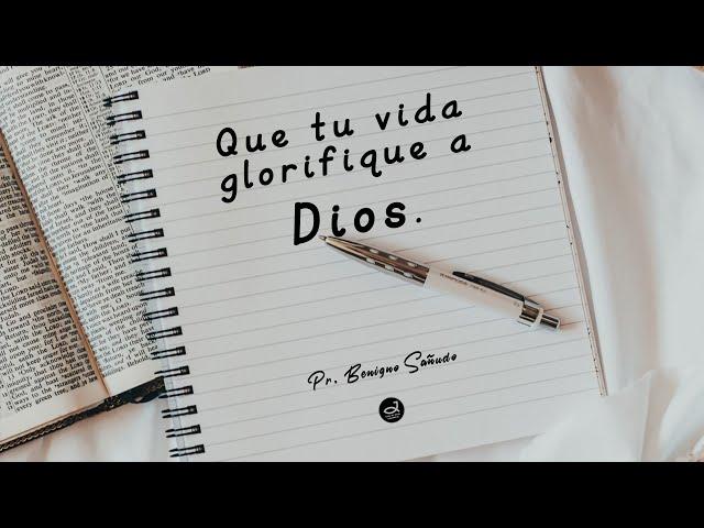 No desperdicies tu vida - #2. Que tu vida glorifique a DIOS | Pr. Benigno Sañudo