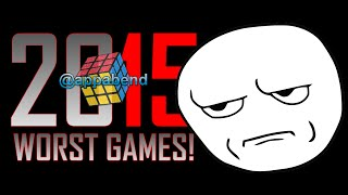 Top 10 WORST Games of 2015 (by appabend)