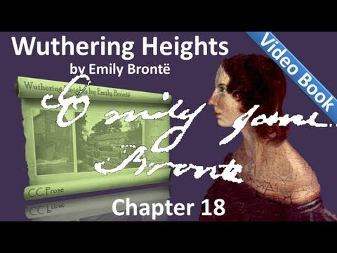 Chapter 18 - Wuthering Heights by Emily Brontë.