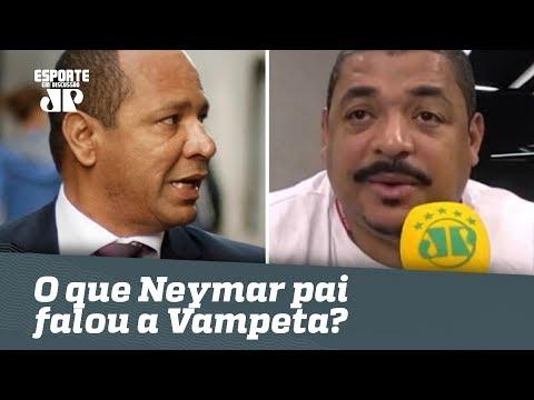Exclusivo! OLHA o que Neymar pai falou a Vampeta sobre o Real!
