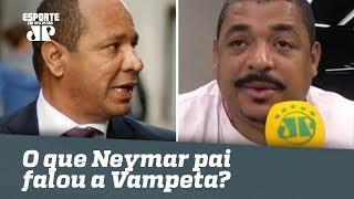 Exclusivo OLHA O Que Neymar Pai Falou A Vampeta Sobre O Real