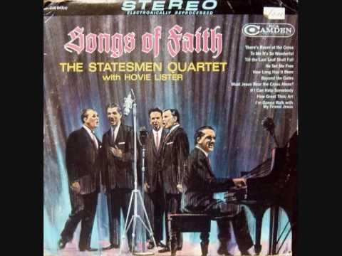 The Statesmen Quartet - Must Jesus Bear the Cross Alone