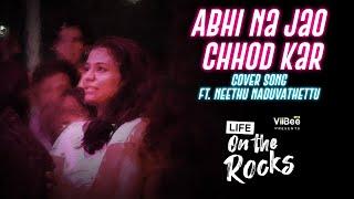 Abhi na Jao Chhod kar | Life on the Rocks | Vinu Uday Feat Neethu Naduvathettu | Cafe ViiBee |