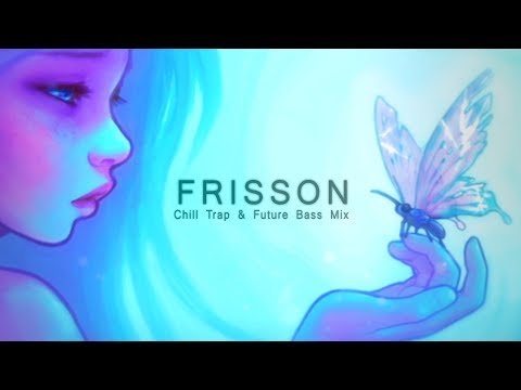 Frisson - Chill Trap & Future Bass Mix | Best of EDM 2017
