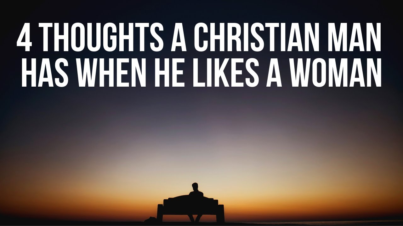 What a Christian Man Is Thinking When He Likes a Woman (Christian Relationship Advice for Women)