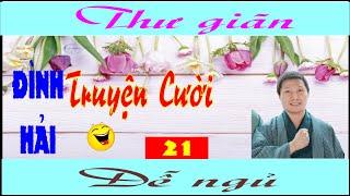 Tuyển tập Truyện Cười Đình Hải 21 - Giúp bạn cười nhiều sống lâu, thư giãn, giảm căng thẳng mệt mỏi