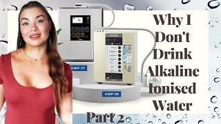 Why I Don't Drink Alkaline Ionized Water - Part 2