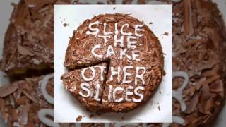Slice The Cake - Other Slices (FULL ALBUM 2012 HD)