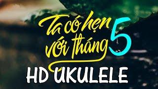 (Ukulele Tutorial) Hướng dẫn cover Ta có hẹn với tháng 5 - Nguyên Hà